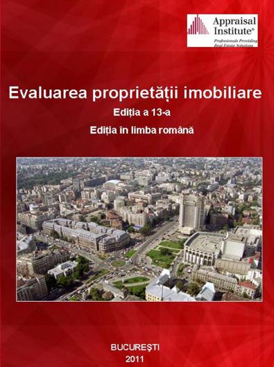 EVALUAREA PROPRIETĂȚII IMOBILIARE. EDIȚIA A 13-A. EDIȚIA ÎN LIMBA ROMÂNĂ